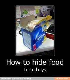 """How to hide food from boys"" lol! Now that would definitely work!"