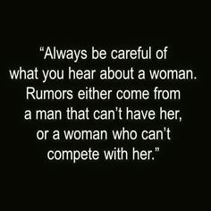 Always be careful of what you hear about a woman.