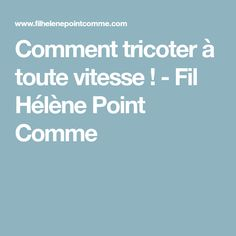 Comment tricoter à toute vitesse ! - Fil Hélène Point Comme Knitting Yarn, Tips, Points, Places, How To Knit, Knits, Tuto Tricot, Lugares, Hacks