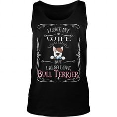 Bull Terrier I Also Love My Wife And Bull Terrier Dog