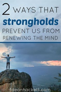 Allowing strongholds to remain in our lives prevents us from renewing the mind and living victorious lives in Jesus! Click here to find out two ways this happens.