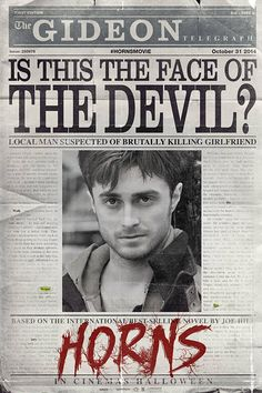 Horns movie starring Daniel Radcliffe will hit theaters on October 31, 2014.  Based on the book written by Joe Hill (yes, Stephen King's son).