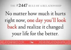 No matter how much it hurts right now, one day you'll look back and realize it changed your life for the better.