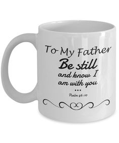 Great gift idea To My Father, Be ... Available NOW http://formugs.com/products/to-my-father-be-still-and-know-i-am-with-you-psalm-46-10-gift-mug?utm_campaign=social_autopilot&utm_source=pin&utm_medium=pin