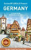 Free Kindle Book -  [Travel][Free] Germany: By Locals FULL COUNTRY GUIDE - A Germany Travel Guide Written By A German: The Best Travel Tips About Where to Go and What to See in Germany (Germany, Germany Travel Guide, Berlin)