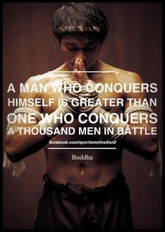 A man who conquers HIMSELF is greater than one who conquers a thousand in battle.   #Quotes for life change.