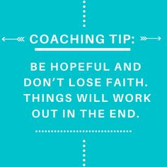 #Coaching tip: Be hopeful and don't lose faith.  Things will work out in the end. #hope #CCI