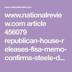 www.nationalreview.com article 456079 republican-house-releases-fisa-memo-confirms-steele-dossier-suspicions