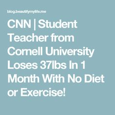 CNN | Student Teacher from Cornell University Loses 37lbs In 1 Month With No Diet or Exercise!