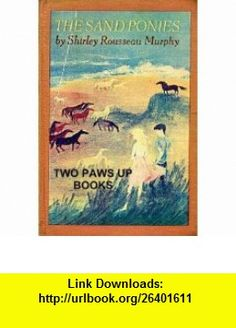 The Sand Ponies (9780670616800) Shirley Rousseau Murphy , ISBN-10: 067061680X  , ISBN-13: 978-0670616800 ,  , tutorials , pdf , ebook , torrent , downloads , rapidshare , filesonic , hotfile , megaupload , fileserve