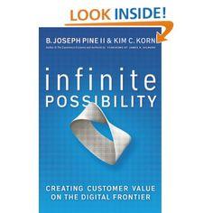Infinite Possibility: Creating Customer Value on the Digital Frontier - B. Joseph Pine, Kim C. Korn, James H. Gillmore