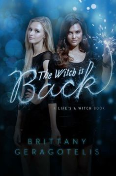 The Witch Is Back (Life's a Witch #3) by Brittany Geragotelis: January 21, 2014 by Simon & Schuster Books for Young Readers