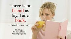 There is no friend as loyal as a book. - Ernest Hemingway #Booksthatmatter #Bookhugs #Bloomingtwig #Yourstory