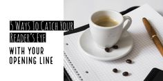 5 Ways To Catch Your Reader's Eye With Your Opening Line - Writers Write