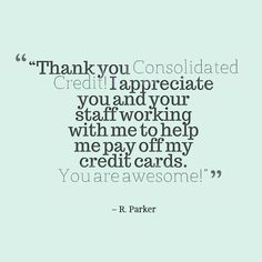 """Thank you Consolidated Credit! I appreciate you and your staff working with me to help me pay off my credit cards. You are awesome!"" - R. Parker #DebtStories #DebtRelief #HappyClients #DebtManagement #ConsolidatedCredit"