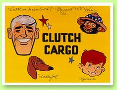 Clutch Cargo and friends [My kids and I loved Clutch Cargo cartoons--mostly because the characters' mouths were real people mouths put into cartoon faces!!  Weird...but fun!]