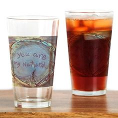 you are my natural Drinking Glass on CafePress.com