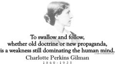 """ThinkerShirts.com presents Charlotte Perkins Gilman and her famous quote """"To swallow and follow, whether old doctrine or new propaganda, is a weakness still dominating the human mind."""" Available in men, women and youth sizes"""