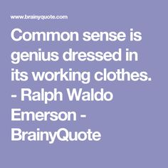 Common sense is genius dressed in its working clothes. - Ralph Waldo Emerson - BrainyQuote