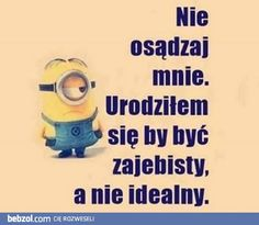 Wszyscy inni są idealni to ja nie muszę! All Quotes, True Quotes, Wtf Funny, Funny Memes, Life Slogans, Weekend Humor, Serious Quotes, Wonder Quotes, Polish Memes