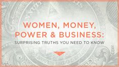 Women, Money, Power, and Business: Surprising Truths You Need to Know