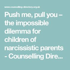 Push me, pull you – the impossible dilemma for children of narcissistic parents - Counselling Directory