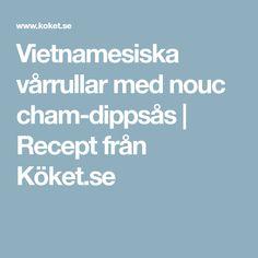 Vietnamesiska vårrullar med nouc cham-dippsås | Recept från Köket.se