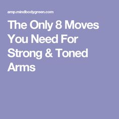 The Only 8 Moves You Need For Strong & Toned Arms