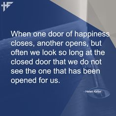 When one door of happiness closes, another opens, but often we look so long at the closed door that we do not see the one that has been opened for us. #Quotes #Quote
