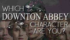 "Which ""Downton Abbey"" Character Are You? I got: Violet Crawley, Dowager Countess of Grantham cause I am the shit."