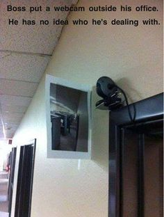 Boss put a webcam outside his office. He has no idea who he's dealing with. This Is fantastic! Too funny.