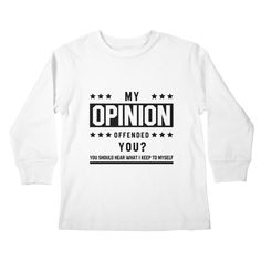 My Opinion Offended You? - Funny Quotes Gift | diogocalheiros's Artist Shop Shopping Humor, Keep To Myself, My Opinions, You Funny, Funny Quotes, Long Sleeve, Gift, Artist, Mens Tops