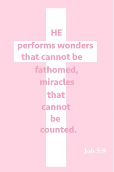 He performs wonders that cannot be fathomed, miracles that cannot be counted. Job 5:9  #believe