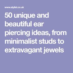 50 unique and beautiful ear piercing ideas, from minimalist studs to extravagant jewels