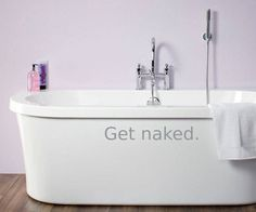 LARGE Get naked. Vinyl Wall Art - Decal - Sticker. $9.00, via Etsy. (love the tub too ;)