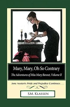 Mary, Mary, Oh So Contrary: Jane Austen's Pride and Prejudice Continues... (The Adventures of Miss Mary Bennet Book 2) by S.M. Klassen