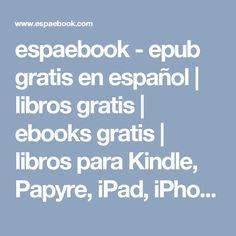 espaebook - epub gratis en español   libros gratis   ebooks gratis   libros para Kindle, Papyre, iPad, iPhone, Android, Nook, Sony