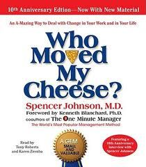 Who Moved My Cheese?  by Spencer Johnson, M.D.  Read it! Done loved it