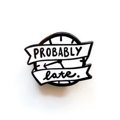 "Image of ""Probably Late"" Luxury Enamel Pin. Me!"
