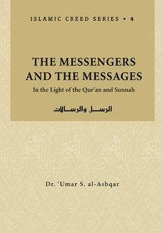 The Messengers and The Messages - Rs. 540.00,  In this book, Dr. 'Umar al-Ashqar presents a thorough study of the Messengers and their Message. Based primarily on the texts of the Qur'an and Hadith, he also presents quotations from the Bible and other scriptures to demonstrate that the Message is one and that the final Message.