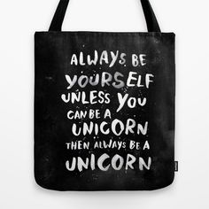 Always be yourself. Unless you can be a unicorn, then always be a unicorn. (Because unicorns just make me so happy.) :: Tote Bag by weareyawn