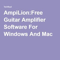 AmpiLion:Free Guitar Amplifier Software For Windows And Mac