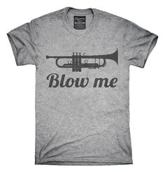 Blow Me Trumpet T-shirts, Hoodies,