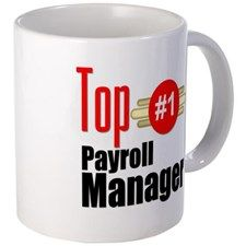 Top Payroll Manager Mug - Coworker Gift Ideas (CafePress.com)
