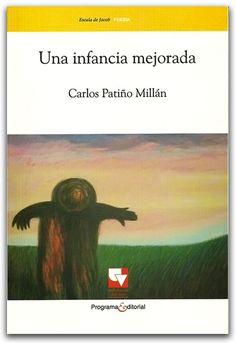 Una infancia mejorada – Carlos Patiño Millán – Universidad del Valle    http://www.librosyeditores.com/tiendalemoine/poesia/2847-una-infancia-mejorada.html    Editores y distribuidores