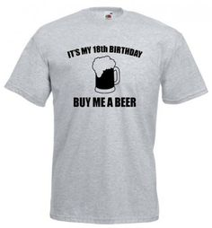 It's my 18th BIRTHDAY buy me a beer men's t-shirt size S-XXL | Gifts4allshop - on ArtFire