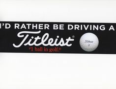 I'D RATHER BE DRIVING A TITLEIST GOLF BUMPER STICKER ProV1 ..... probably gonna find this on my car some day.