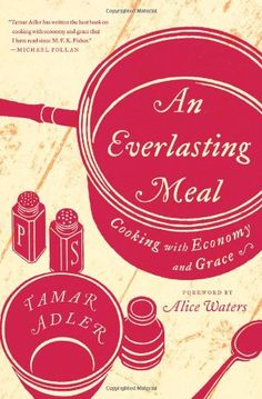 An Everlasting Meal: Cooking with Economy and Grace by Tamar Adler,http://www.amazon.com/dp/1439181888/ref=cm_sw_r_pi_dp_7nPytb1ZBKFWGAW7