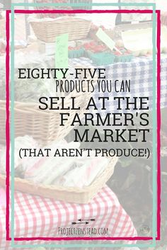 85 Awesome Products You Can Sell at a Farmer's Market (That aren't Produce!)