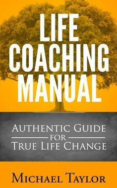 Life Coaching Manual - Authentic Guide for True Life Change : Life Coahing Tacti. Life Coaching Tools, Online Coaching, Health And Wellness Coach, Health Coach, Coaching Questions, Becoming A Life Coach, Life Coach Certification, Leadership Development, Inspirational Books
